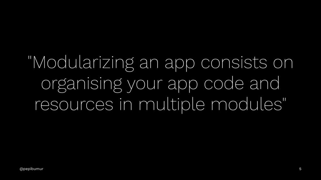 """Modularizing an app consists on organising you..."
