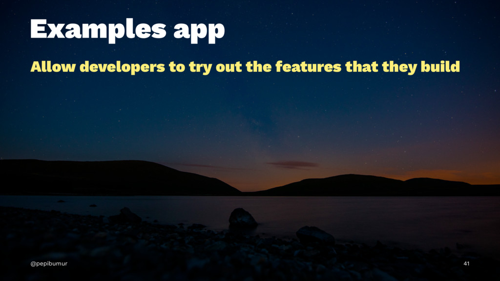 Examples app Allow developers to try out the fe...