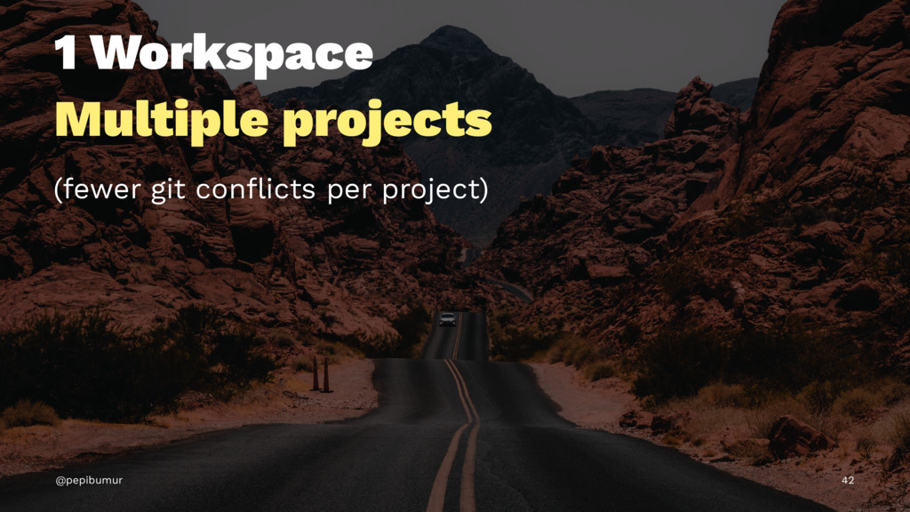 1 Workspace Multiple projects (fewer git conflic...