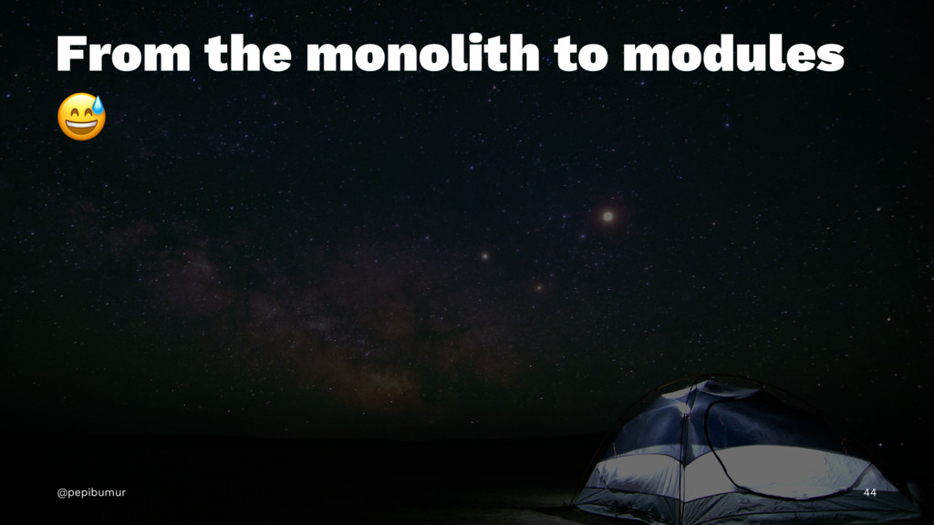 From the monolith to modules ! @pepibumur 44