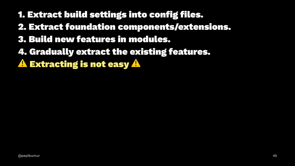 1. Extract build se!ings into config files. 2. Ex...