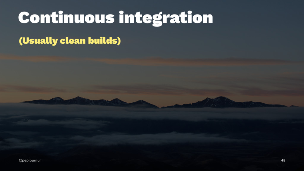 Continuous integration (Usually clean builds) @...