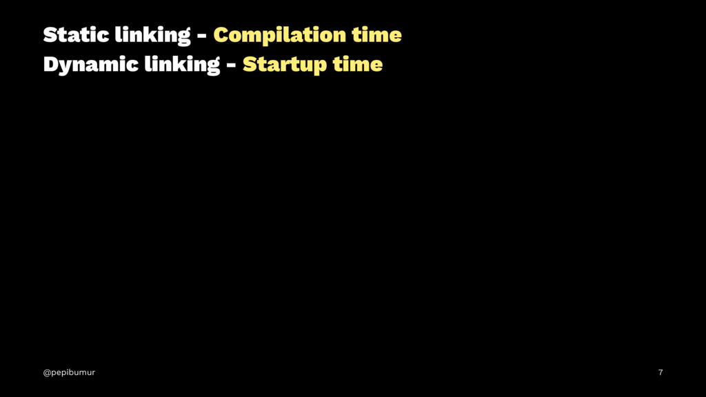 Static linking - Compilation time Dynamic linki...
