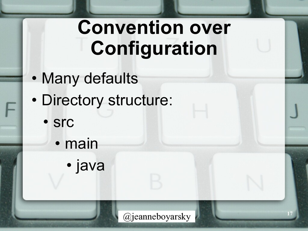 @jeanneboyarsky Convention over Configuration •...