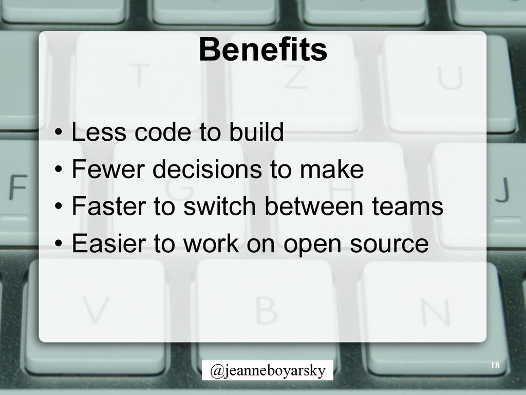 @jeanneboyarsky Benefits • Less code to build •...