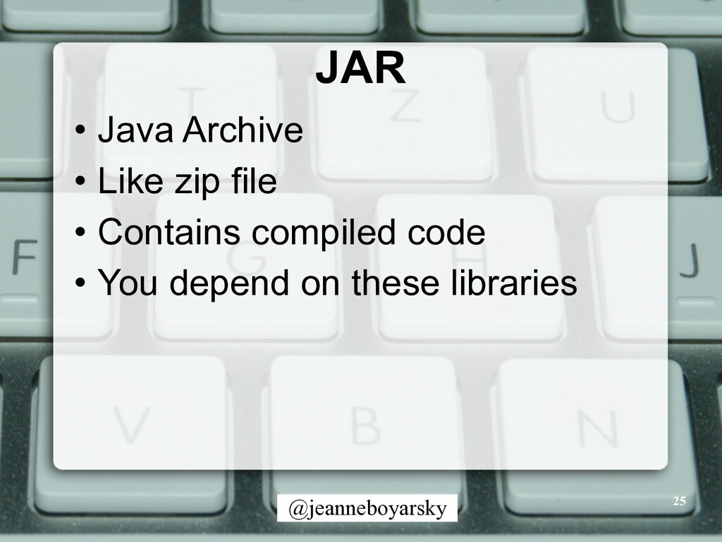 @jeanneboyarsky JAR • Java Archive • Like zip f...