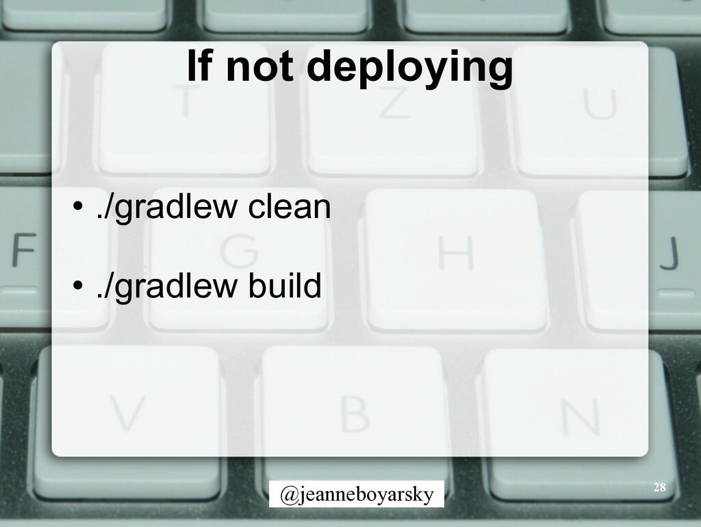 @jeanneboyarsky If not deploying • ./gradlew cl...