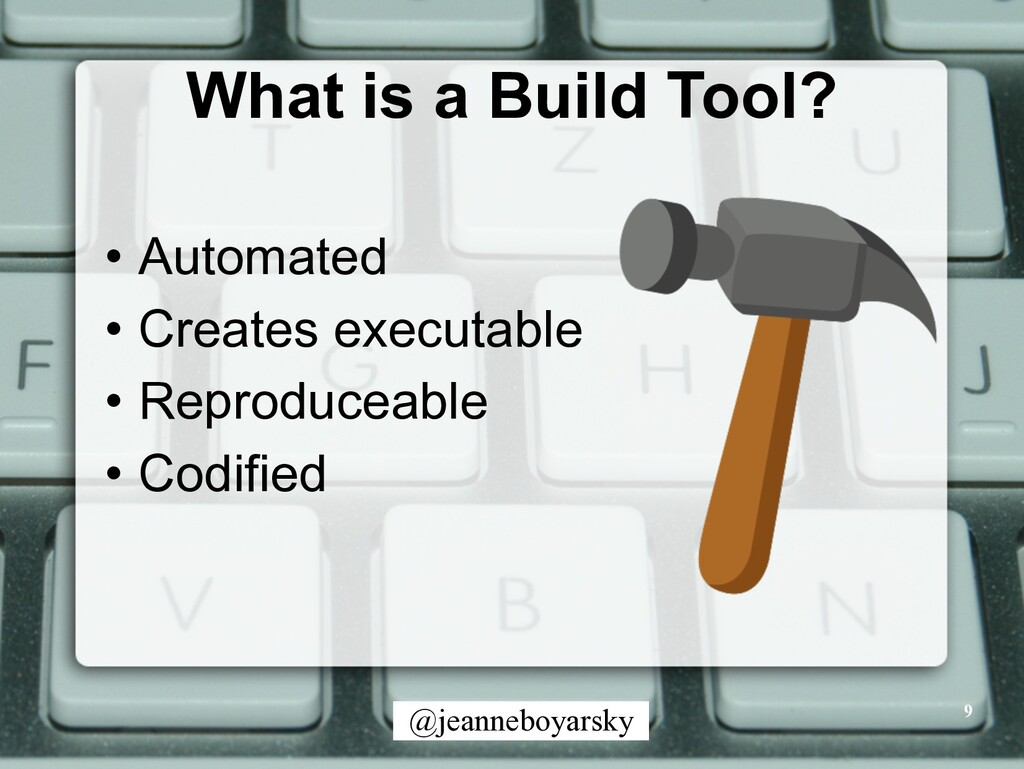 @jeanneboyarsky What is a Build Tool? • Automat...