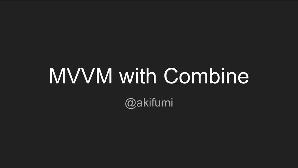MVVM with Combine @akifumi