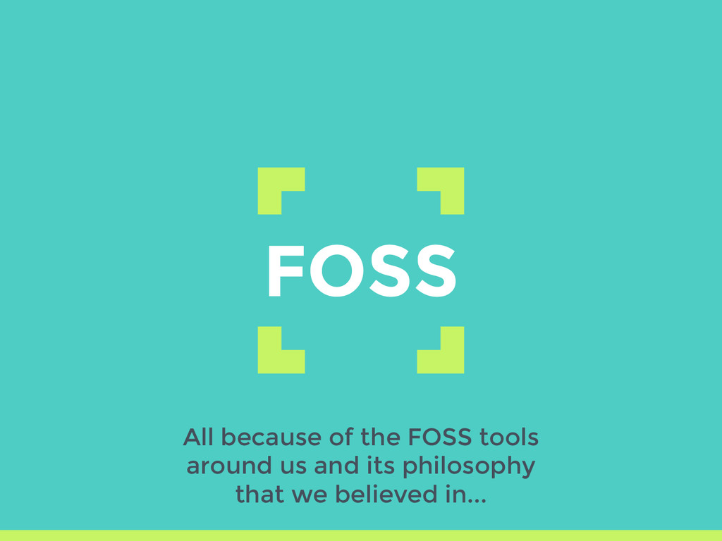 FOSS All because of the FOSS tools around us an...