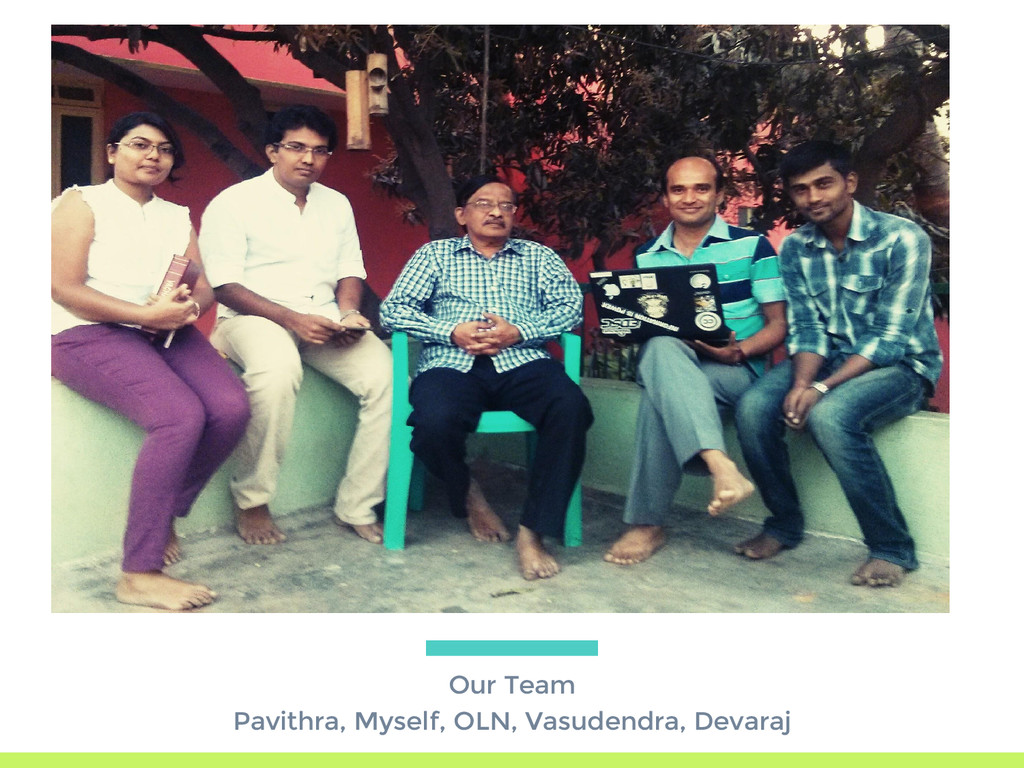 Our Team Pavithra, Myself, OLN, Vasudendra, Dev...