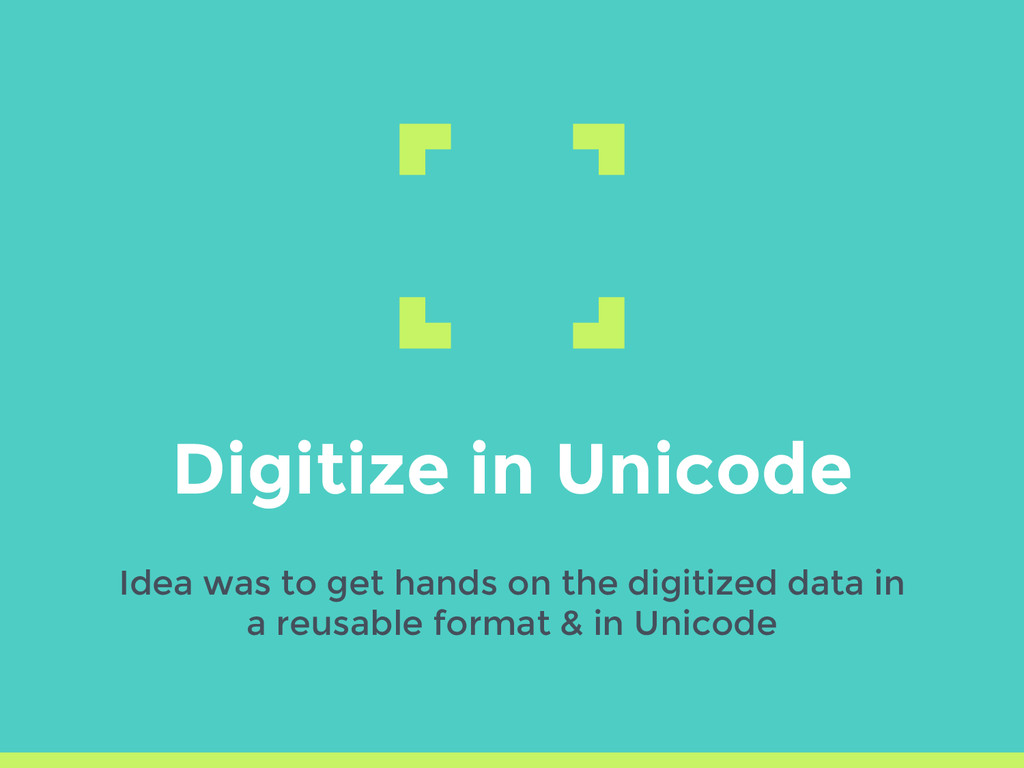 Digitize in Unicode Idea was to get hands on th...