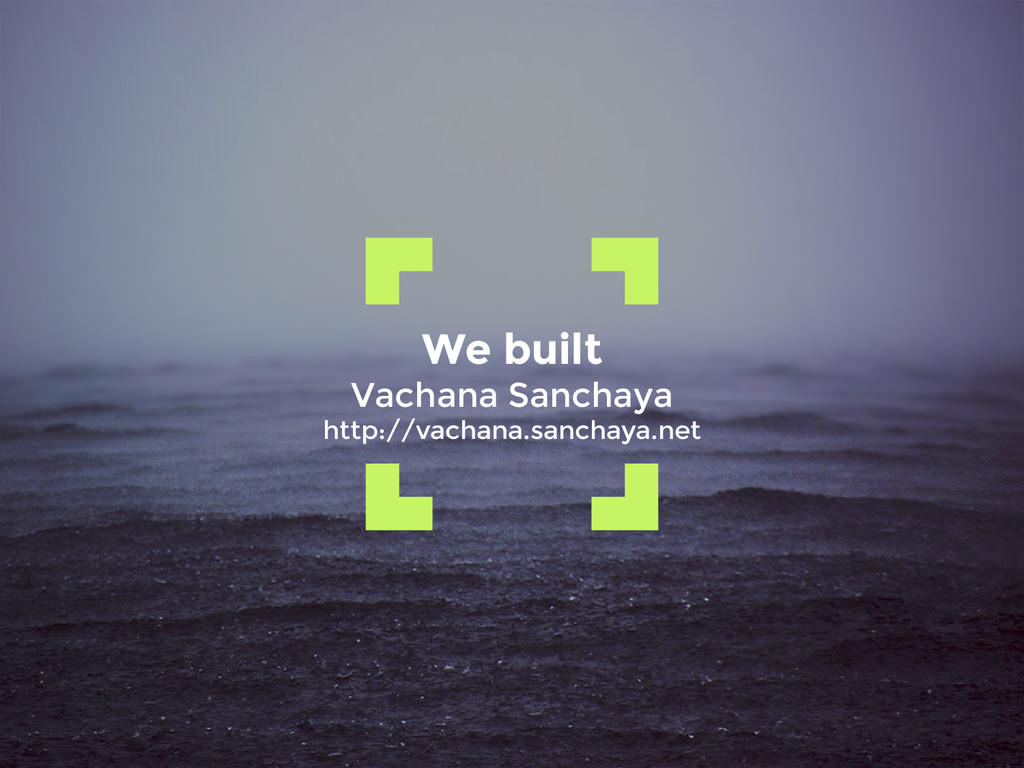 We built Vachana Sanchaya http://vachana.sancha...