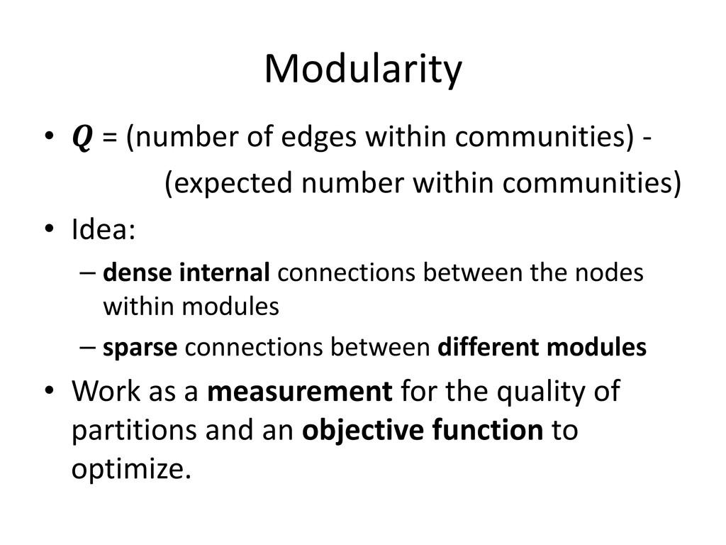 Modularity •  = (number of edges within communi...