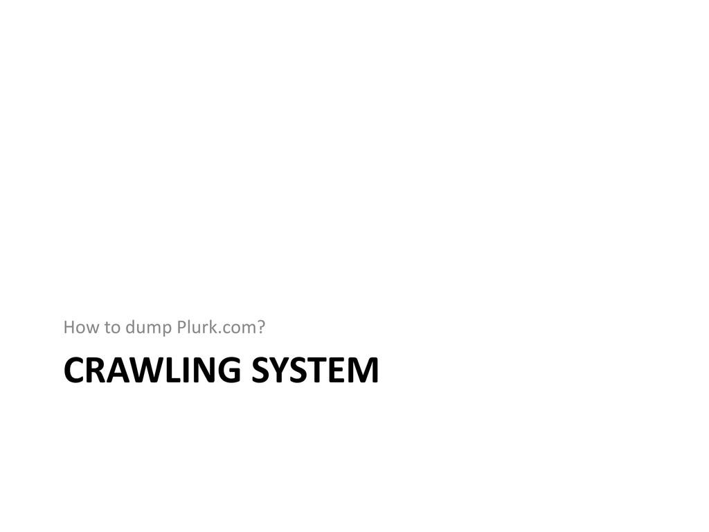 CRAWLING SYSTEM How to dump Plurk.com?
