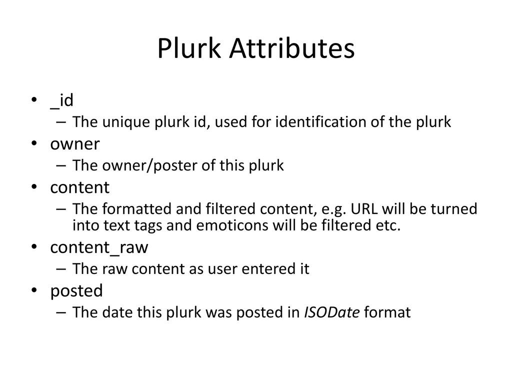 Plurk Attributes • _id – The unique plurk id, u...
