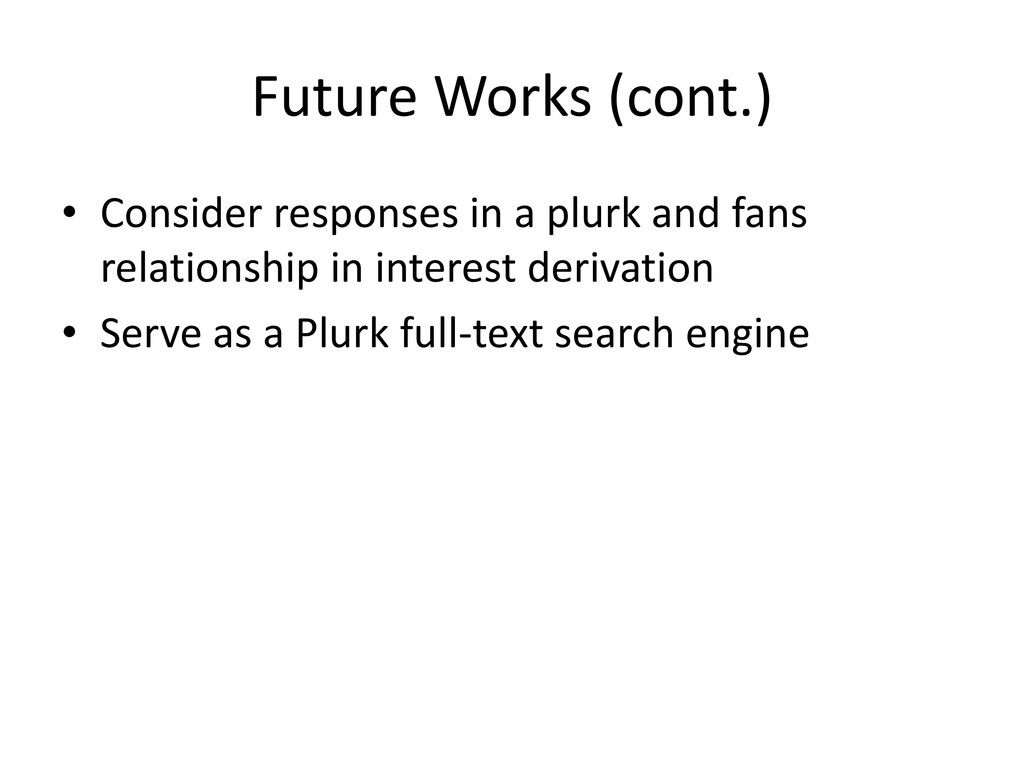Future Works (cont.) • Consider responses in a ...