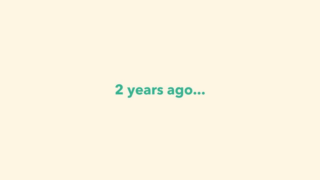 2 years ago...