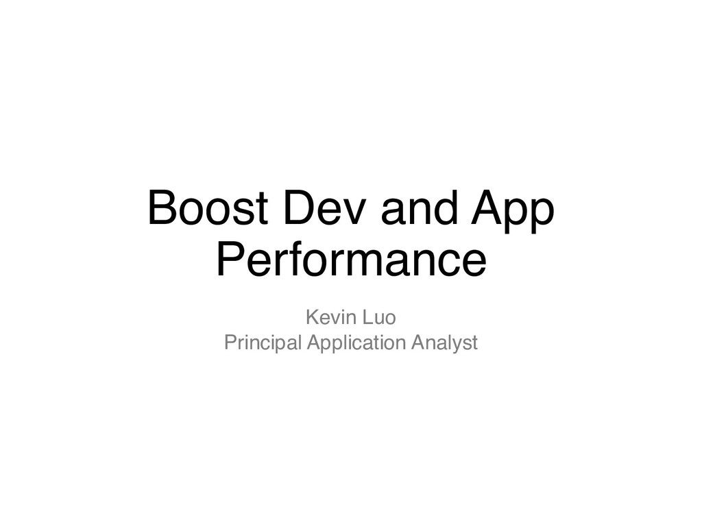 Boost Dev and App Performance Kevin Luo Princip...