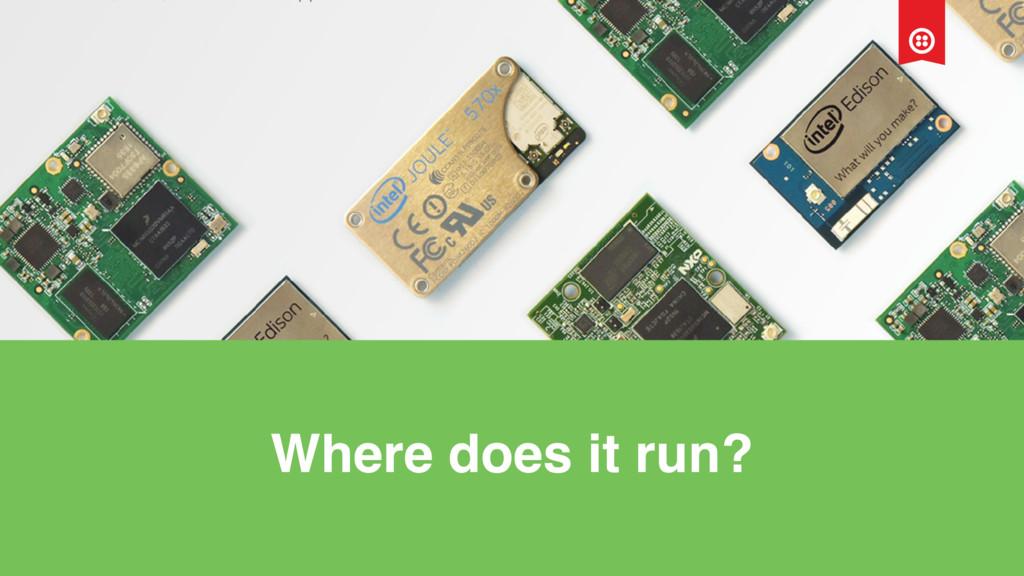 Where does it run?