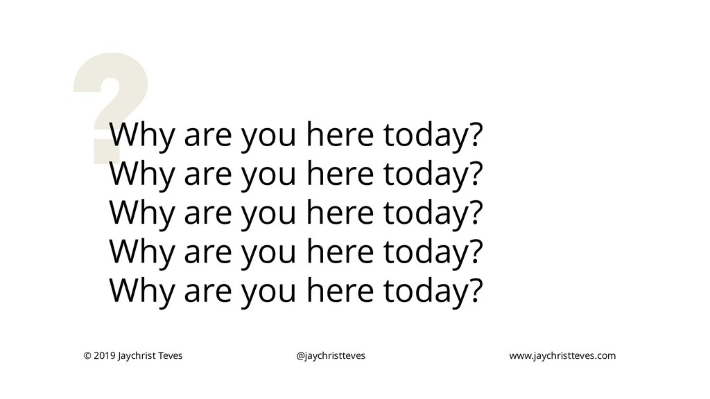 Why are you here today? Why are you here today?...