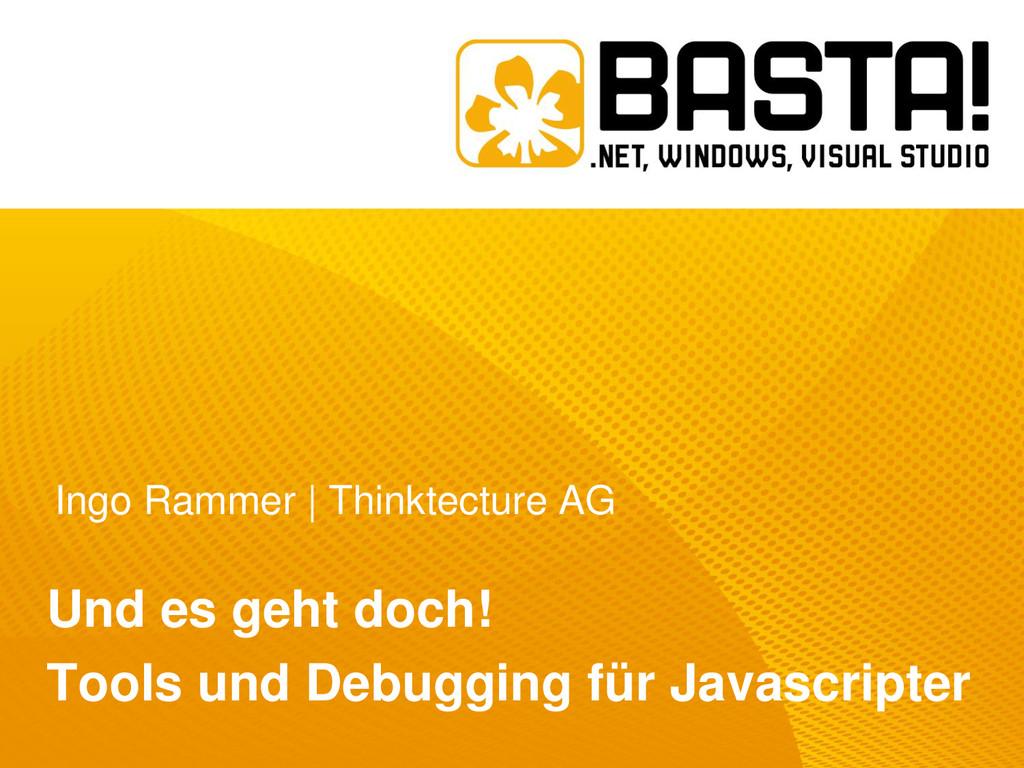 Ingo Rammer | Thinktecture AG Und es geht doch!...
