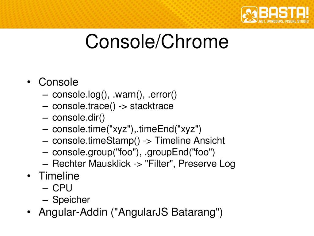 Console/Chrome • Console – console.log(), .warn...