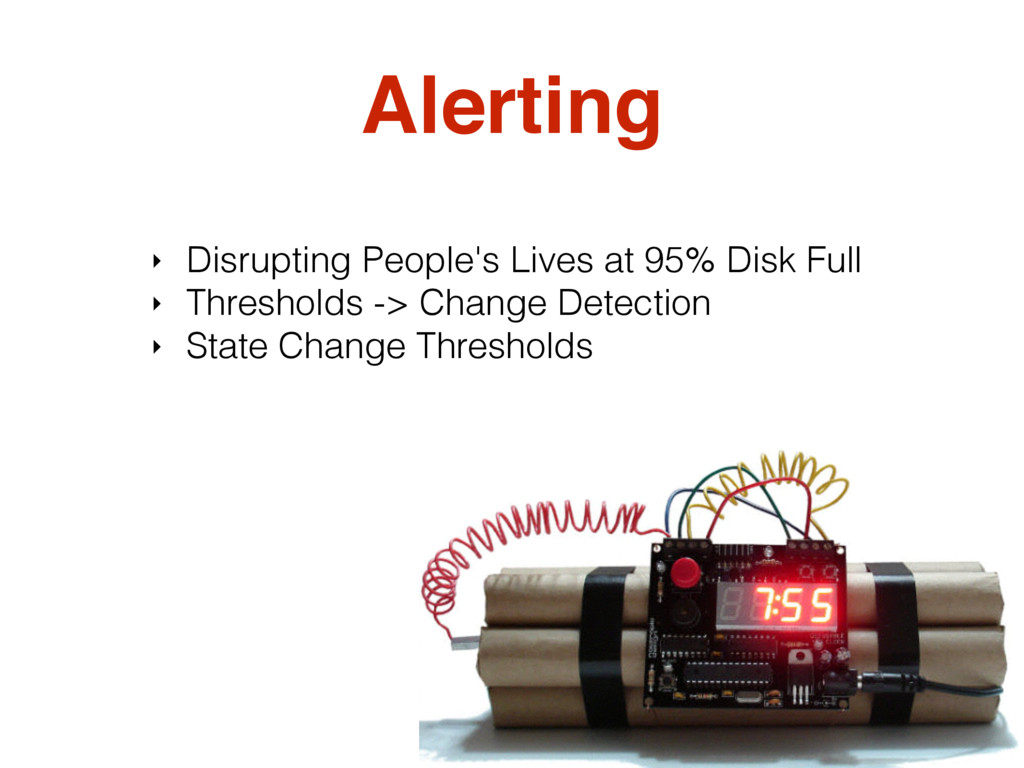 Alerting ‣ Disrupting People's Lives at 95% Dis...