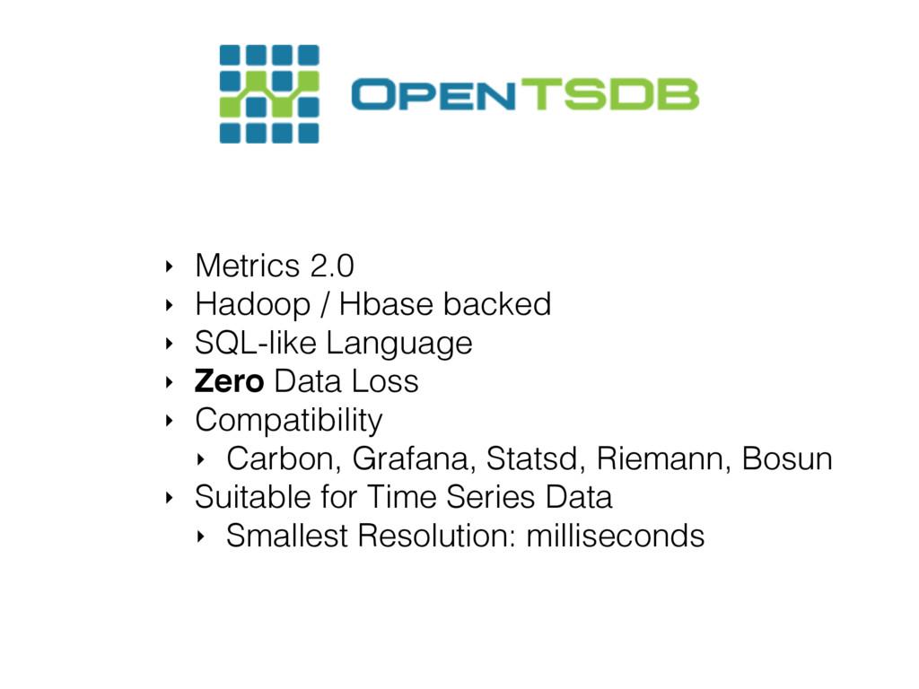 ‣ Metrics 2.0 ‣ Hadoop / Hbase backed ‣ SQL-lik...