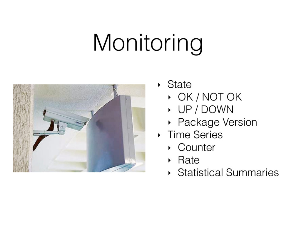 Monitoring ‣ State ‣ OK / NOT OK ‣ UP / DOWN ‣ ...