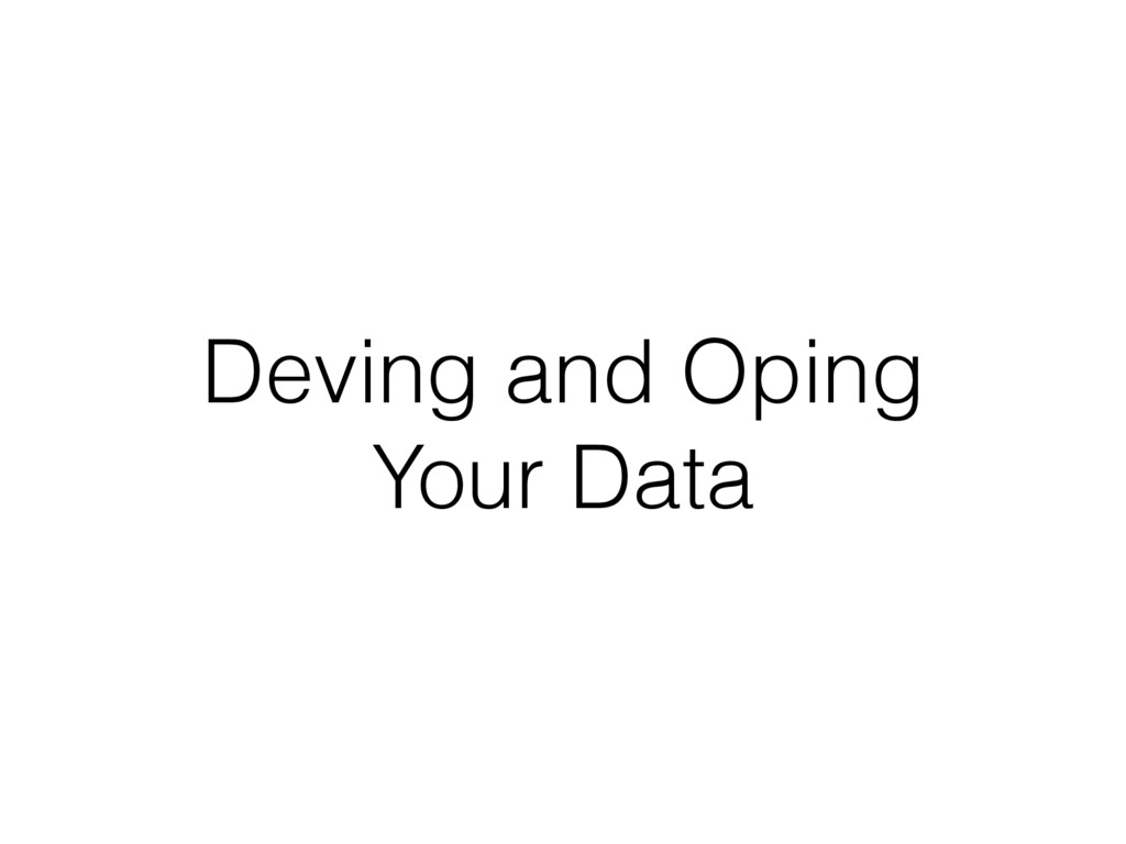 Deving and Oping Your Data