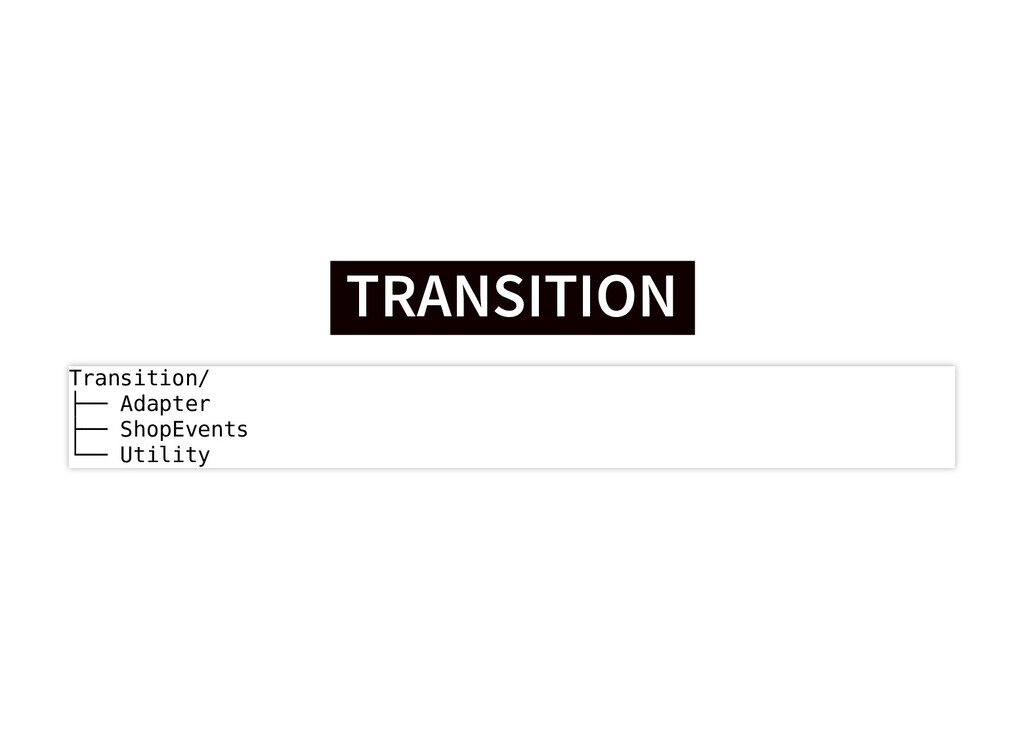 TRANSITION TRANSITION Transition/ ├── Adapter ├...
