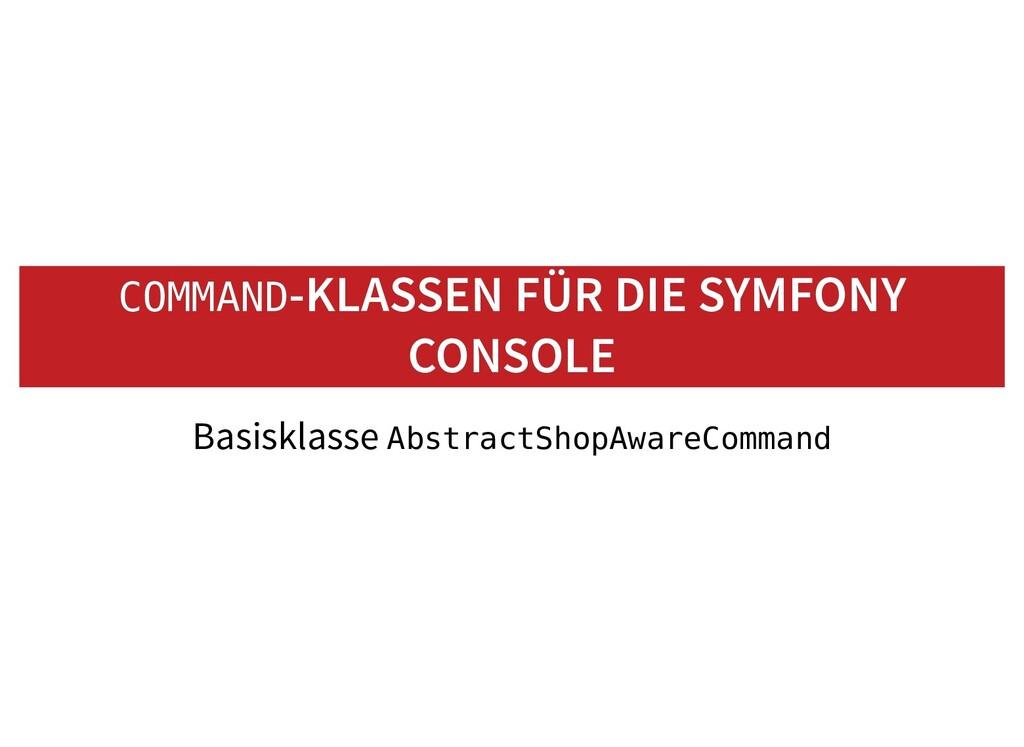 COMMAND COMMAND-KLASSEN FÜR DIE SYMFONY -KLASSE...