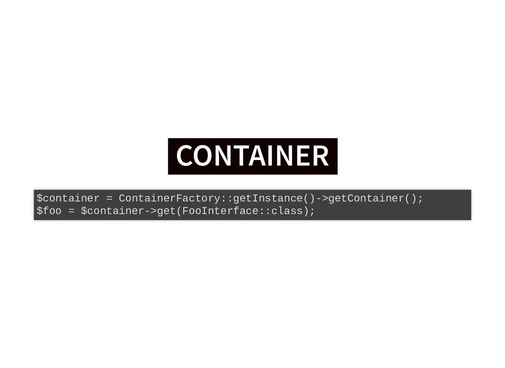 CONTAINER CONTAINER $container = ContainerFacto...