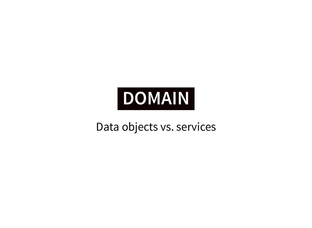 DOMAIN DOMAIN Data objects vs. services