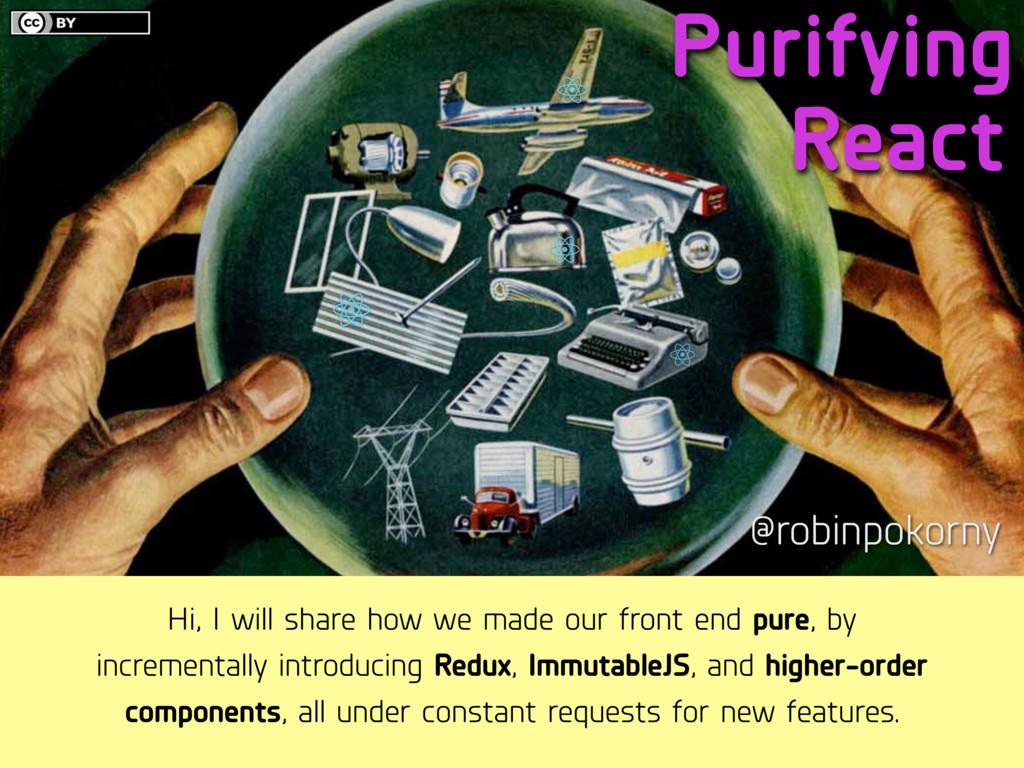 Purifying @robinpokorny React Hi, I will share ...