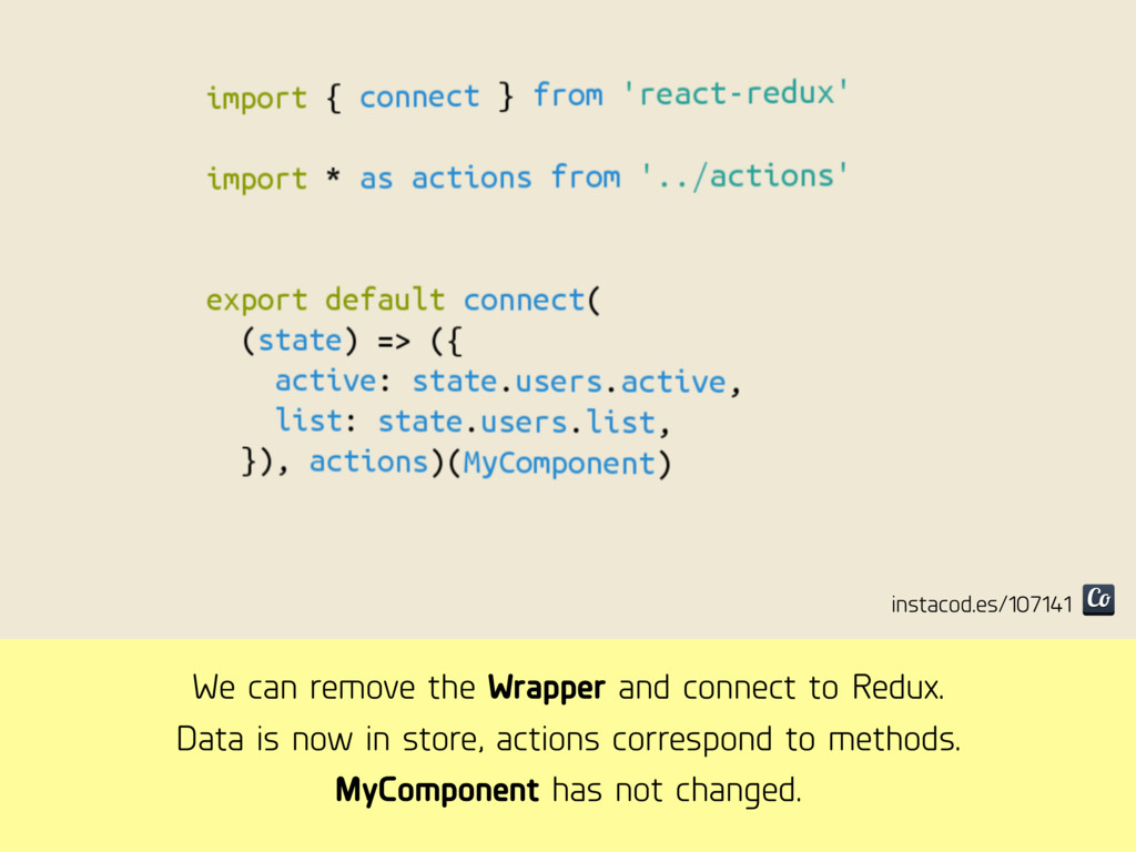 We can remove the Wrapper and connect to Redux....