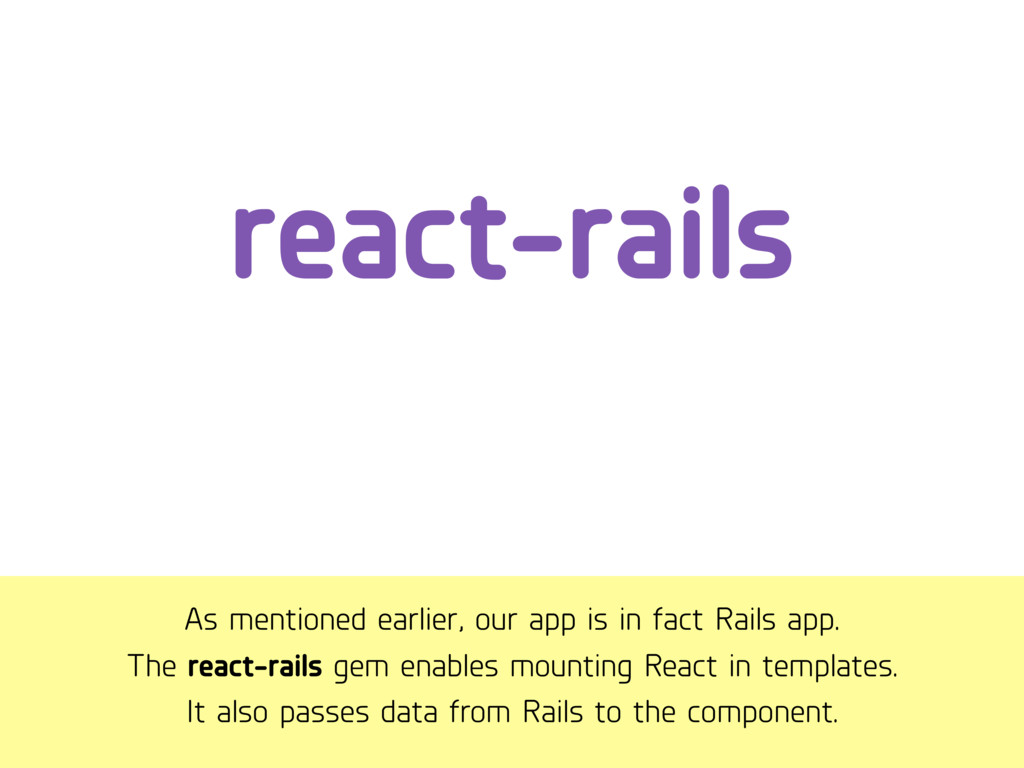 As mentioned earlier, our app is in fact Rails ...