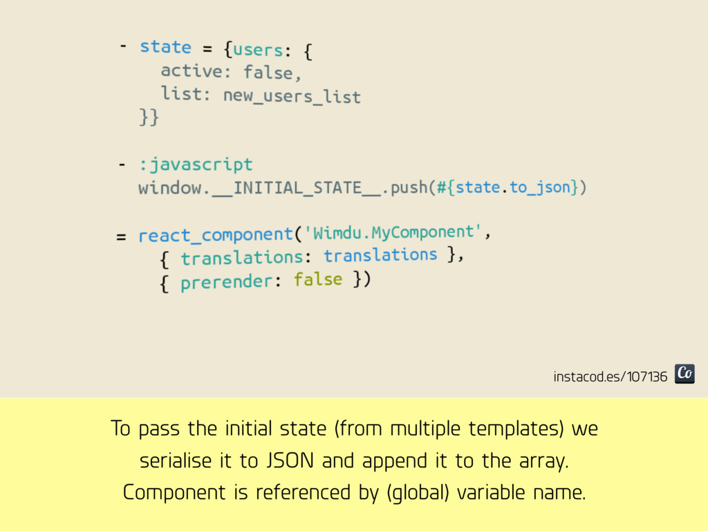 To pass the initial state (from multiple templa...