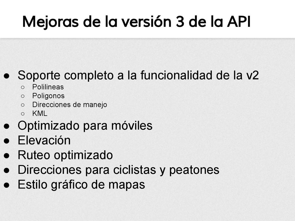 Mejoras de la versión 3 de la API ● Soporte com...