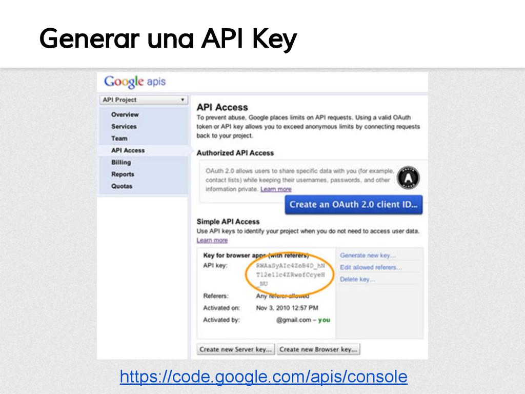 Generar una API Key https://code.google.com/api...