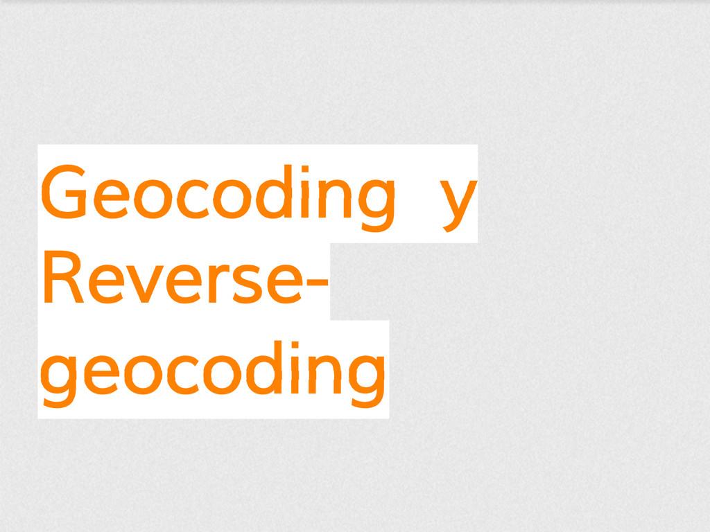 Geocoding y Reverse- geocoding