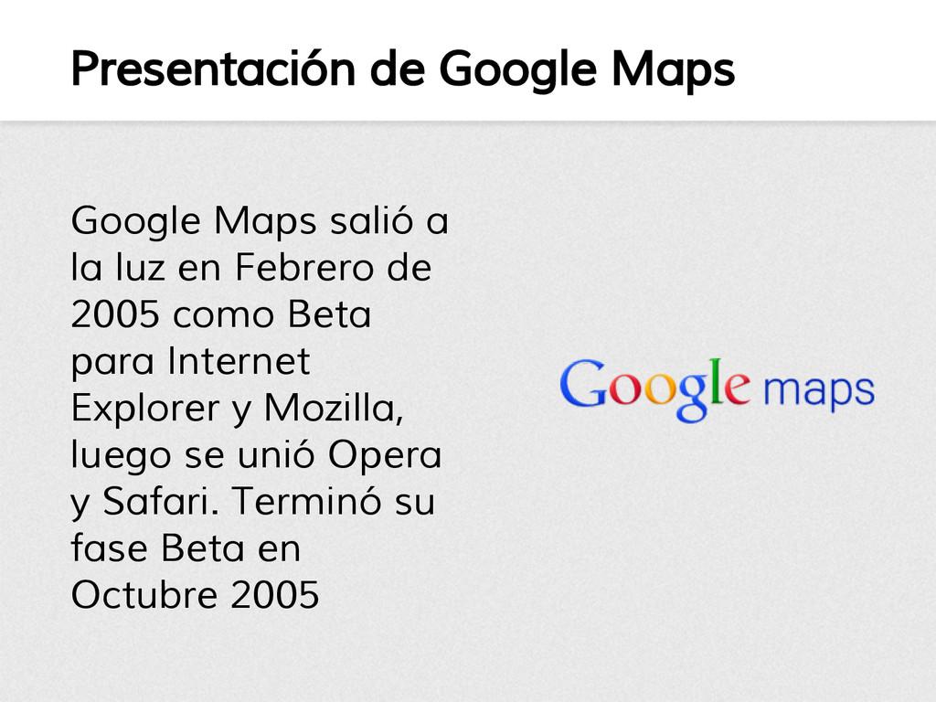 Presentación de Google Maps Google Maps salió a...