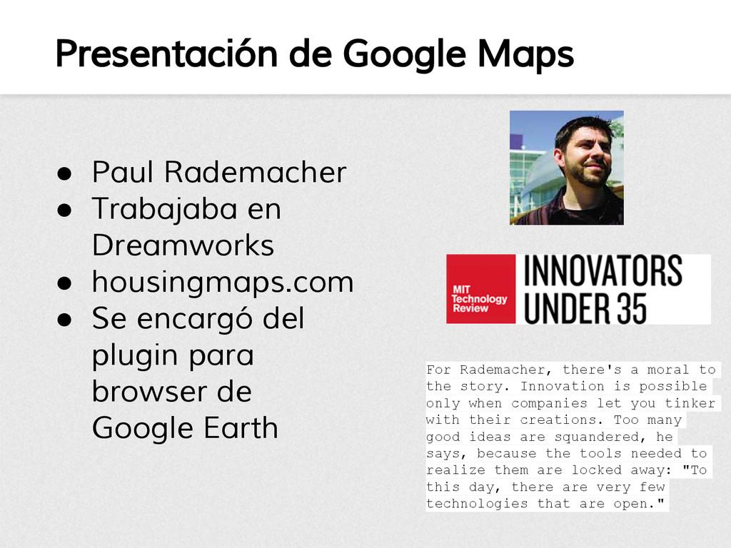 Presentación de Google Maps ● Paul Rademacher ●...
