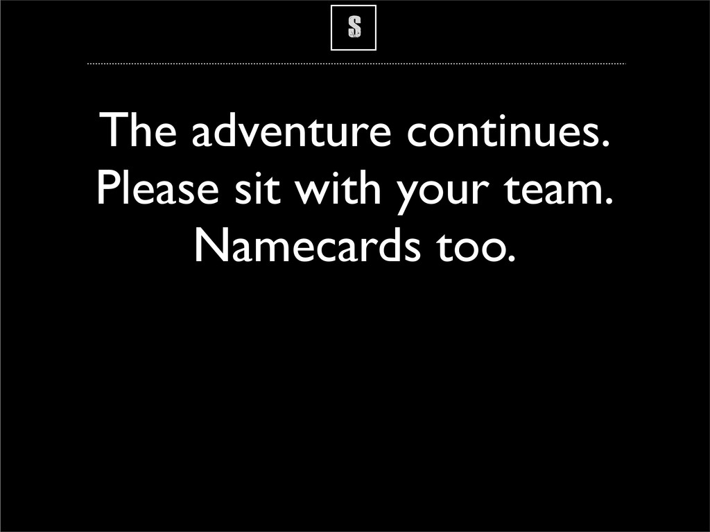 S The adventure continues. Please sit with your...