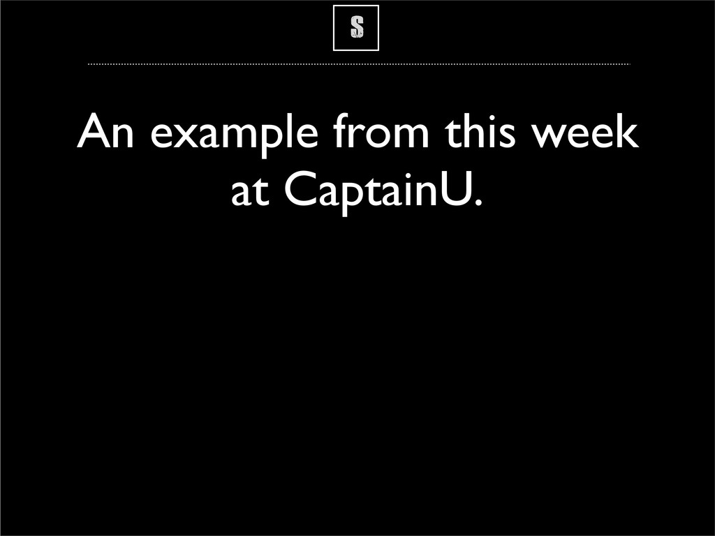 S An example from this week at CaptainU.