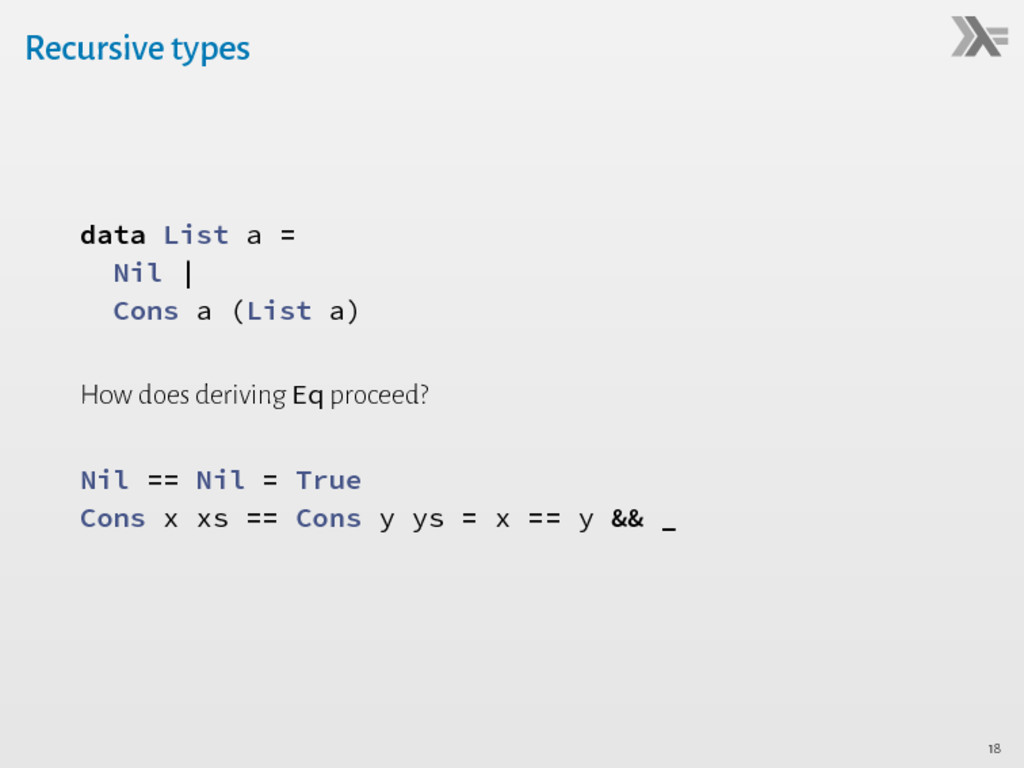 Recursive types data List a = Nil | Cons a (Lis...