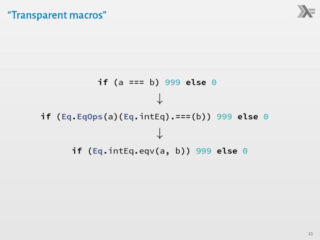 """Transparent macros"" if (a === b) 999 else 0 ↓ ..."