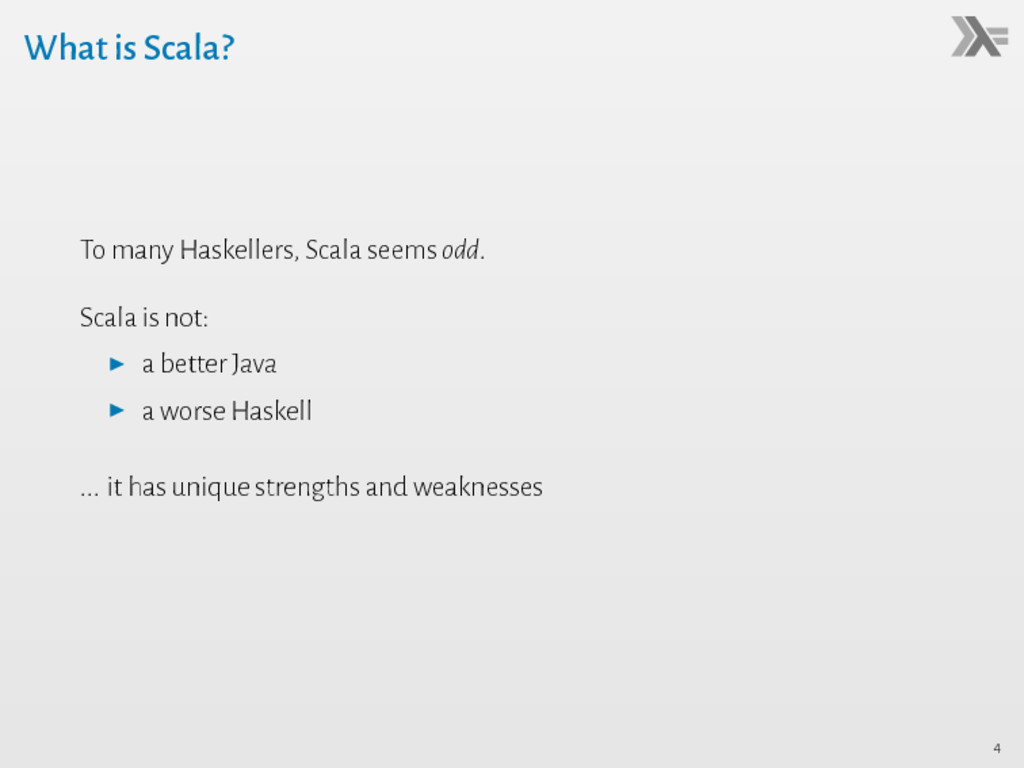 What is Scala? To many Haskellers, Scala seems ...