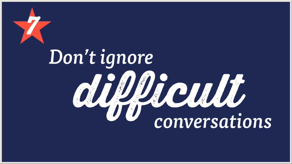 7 7 difficult Don't ignore conversations